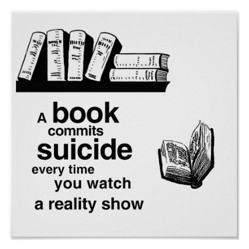 A book commits suicide when you watch reality tv
