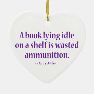 A Book Lying Idle On A Shelf Is Wasted Ammunition Ceramic Heart Decoration
