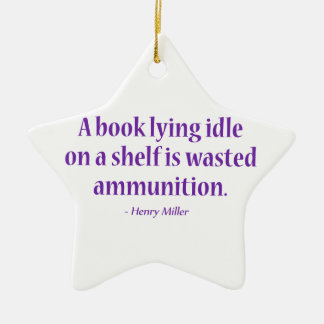 A Book Lying Idle On A Shelf Is Wasted Ammunition Ceramic Star Decoration