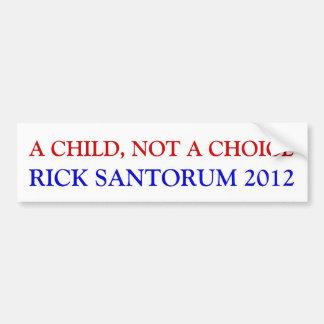 A CHILD NOT A CHOICE RICK SANTORUM 2012 BUMPER STICKER