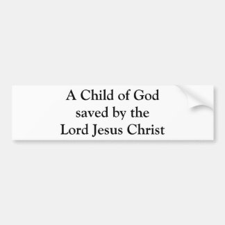 A Child of God saved by the Lord Jesus Christ Car Bumper Sticker