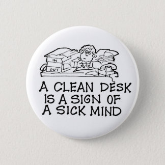 A Clean Desk is a Sign of a Sick Mind Button