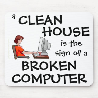 A Clean House Is The Sign Of A Broken Computer Mouse Pad