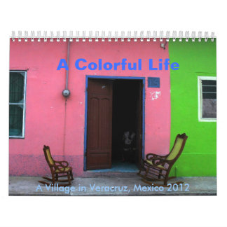 A Colorful Life: A Village in Veracruz,Mexico 2012 Wall Calendars
