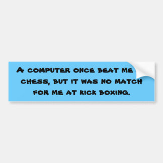 A computer once beat me at chess, but it was no... bumper sticker