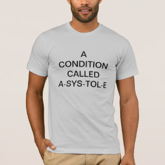 A CONDITION CALLED A-SYS-TOL-E T-Shirt