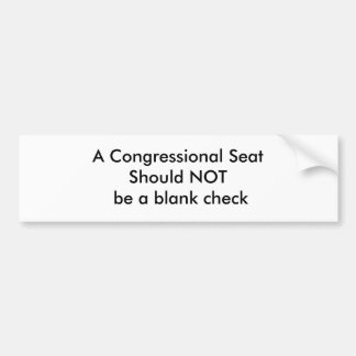 A Congressional Seat Should NOT be a blank check Bumper Sticker