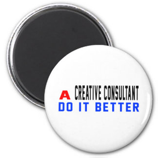 A Creative consultant Do It Better 6 Cm Round Magnet