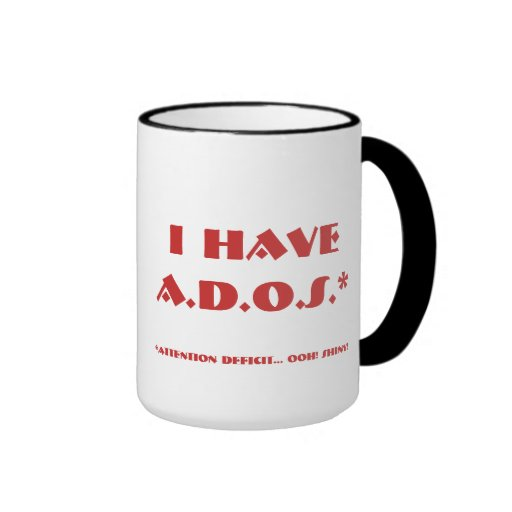A.D.O.S. - Attention Deficit... Oooh! Shiny! Coffee Mugs