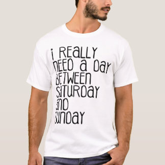 A DAY BETWEEN SATURDAY & SUNDAY T-Shirt