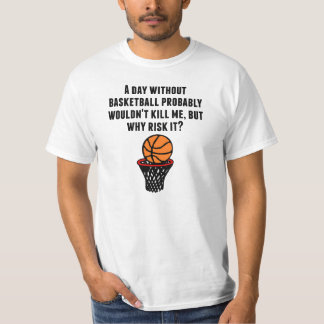 A Day Without Basketball T-shirts