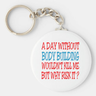 A Day Without Body Building Wouldn t Kill Me Keychains