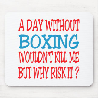 A Day Without Boxing Wouldn t Kill Me Mouse Pads