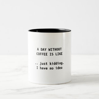 A DAY WITHOUT COFFEE - COFFEE MUG