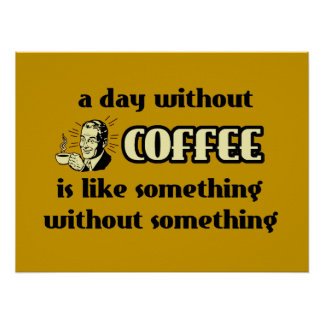 A Day Without Coffee Funny Poster