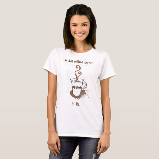 A day without coffee    I have no idea T-Shirt
