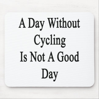 A Day Without Cycling Is Not A Good Day Mousepads