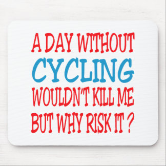 A Day Without Cycling Wouldn t Kill Me Mouse Pads