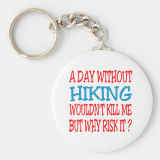 A Day Without Hiking Wouldn't Kill Me Keychain