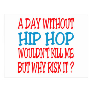 A Day Without Hip Hop Wouldn t Kill Me Postcard