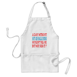 A Day Without Hot Air Ballooning Wouldn t Kill Me Apron