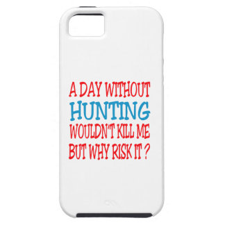 A Day Without Hunting Wouldn t Kill Me iPhone 5 Case