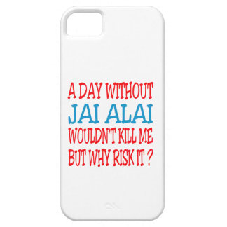 A Day Without Jai Alai Wouldn t Kill Me iPhone 5 Covers