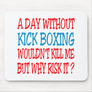 A Day Without Kick Boxing Wouldn t Kill Me Mouse Pads