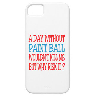 A Day Without Paint Ball Wouldn t Kill Me Case For iPhone 5/5S