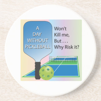 A Day Without Pickleball Sandstone Coaster