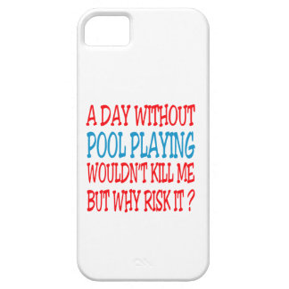 A Day Without Pool Playing Wouldn t Kill Me But Wh iPhone 5 Case