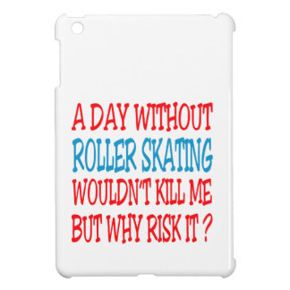 A Day Without Roller Skating Wouldn t Kill Me But iPad Mini Covers