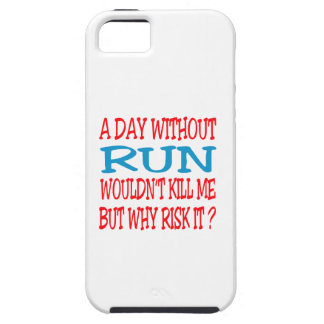 A Day Without Run Wouldn t Kill Me But Why Risk I iPhone 5/5S Case