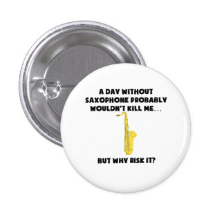 A Day Without Saxophone 3 Cm Round Badge