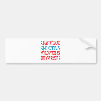 A Day Without Shooting Wouldn t Kill Me But Why Ri Bumper Sticker