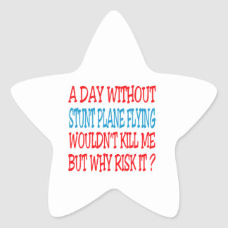 A Day Without Stunt Plane Flying Wouldn t Kill Me Star Stickers
