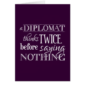 A Diplomat Thinks Twice, Before Saying Nothing Card