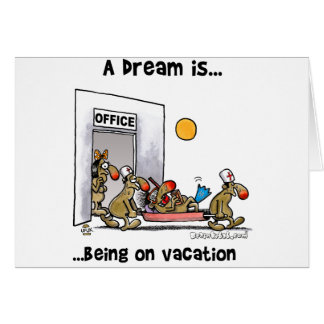 A Dream Is... Being On Vacation Greeting Card