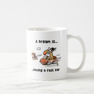A Dream Is... Having A Fast Car Coffee Mug