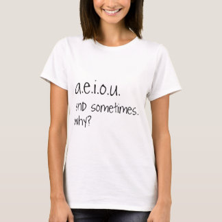 a.e.i.o.u. and sometimes... T-Shirt