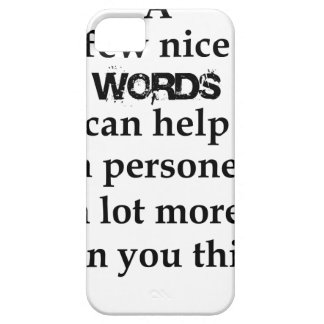 a few nice words can help a person a lot more than iPhone 5 case