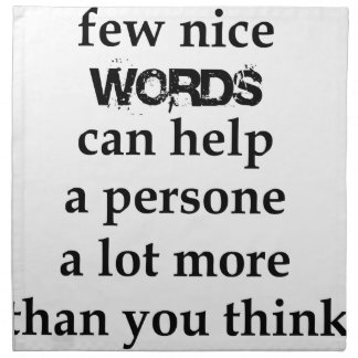 a few nice words can help a person a lot more than napkin