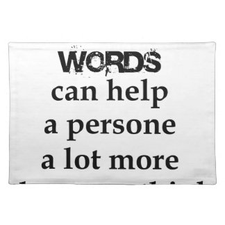 a few nice words can help a person a lot more than placemat