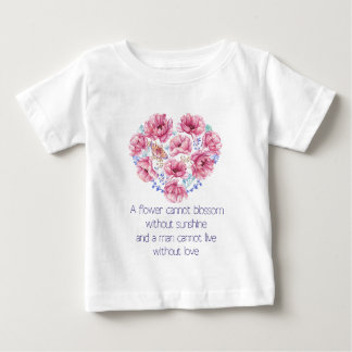 A flower cannot blossom baby T-Shirt
