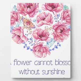 A flower cannot blossom plaque