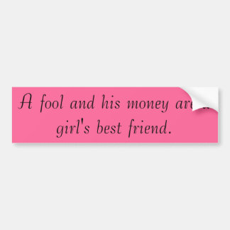 A fool and his money bumper sticker