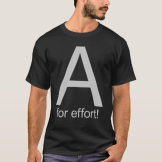 A for effort T-Shirt