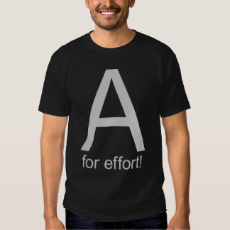 A for effort tee shirts