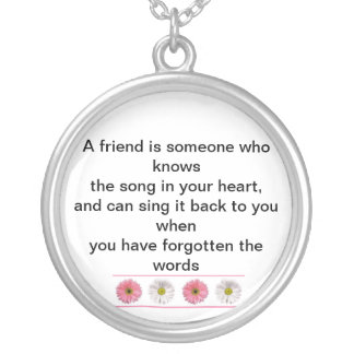 A friend is someone who knows  the song in your he necklace