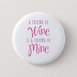 A Friend Of Wine Is A Friend Of Mine 6 Cm Round Badge